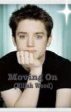 Moving On. (Elijah Wood Fanfic) by SamanthaWalkey