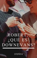 Robert, ¿Qué es Downevans? |Chroberth| by StephSanTras1405