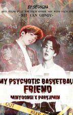 My Psychotic Basketball Friend [COMPLETED] by seongna_