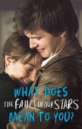 """What does """"THE FAULT IN OUR STARS"""" mean to you? by TheFaultInOurStars"""