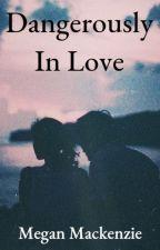 Dangerously In Love by DivergentandWWEfan59