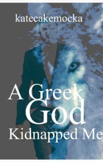 A Greek God Kidnapped Me