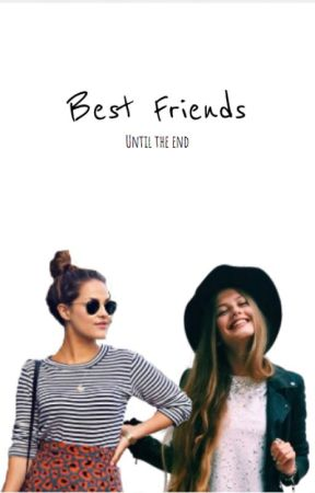 Best Friends Until The End by Writer_Girl31307