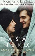 Casal de Nerd : Uma história de amor e superação by MaryRibeiro18