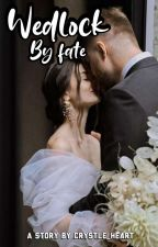 Wedlock By Fate by Crystle_Heart