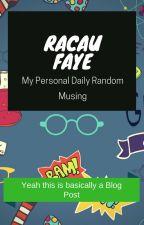 Racau Faye - Pandangan Pribadi Seorang Faye by IreneFaye