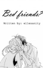 Bed friends? (Completed) by ellesanity