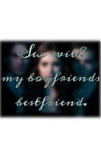 Sex with my boyfriend's bestfriend. by SuperNiallersGirl