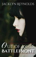Out Of Ashes: Battlefront (Book II) by JacklynReynolds