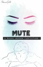 S.M.|| Mute - Shawn Mendes Fanfiction by ShawnsGirl8