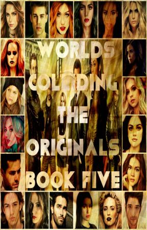 Worlds Colliding (The Originals) Book Five by heartofice97
