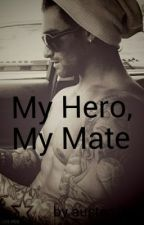 My Hero, My Mate by im_the_silver_eyes