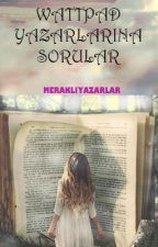 WATTPAD YAZARLARINA SORULAR by MERAKLIYAZARLAR