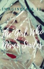 The Girl Who Never Smiles by ImagineSass_15