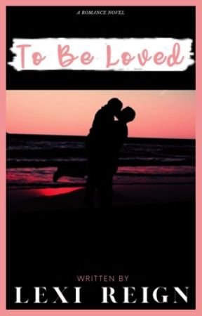 To Be Loved  by LexiReign