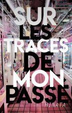Sur les traces de mon passé. by arianahxh