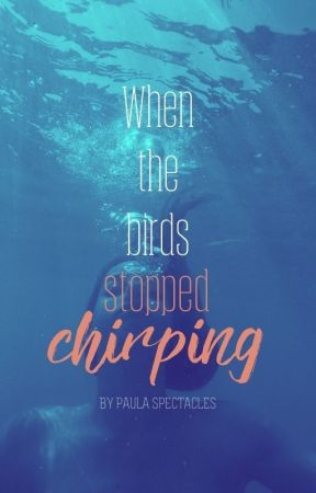 When the birds stopped chirping #Wattys2017 by PaulaSpectacles