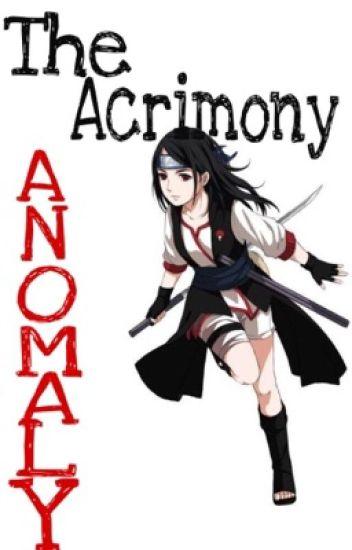 The Acrimony Anomaly [Naruto Fanfic] - AnimeKittyKat - Wattpad