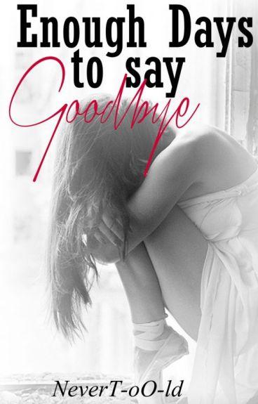 Enough days to say Goodbye [*wird überarbeitet*]