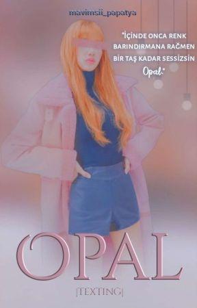 OPAL |Texting| by mavimsii_papatya
