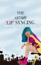 The Art Of 'Lip'-Syncing by JustAnotherKG
