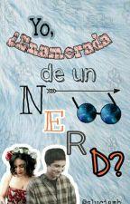 ¿Yo, enamorada de un nerd? by sluciamh_
