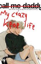 my crazy kpop life! by ohjoonfanxx