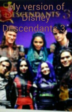 My version of Disney Descendants 3 - VK Oc's cast - Wattpad