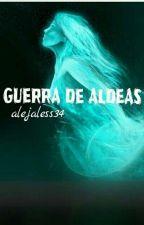 """""""GUERRA DE ALDEAS"""". by alejaless34"""