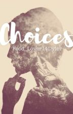 Choices by Food_Lover14Dyler