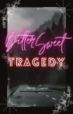Bittersweet Tragedy by TheInspiratedGurl