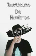 Instituto De Hombres [1-IDH] by Xx_Deranged_DarkSide