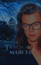 Teach me, Marcel» H.S [MATURE] by hesgoldenkiwi