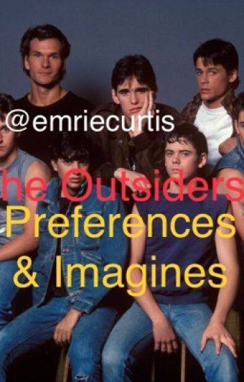 The Outsiders Preferences & Imagines - Emrie - Wattpad