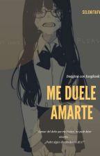 ME DUELE AMARTE 💔 by laarmy7w7
