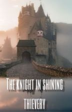 The knight in shining thievery  by hey_its_nerdy