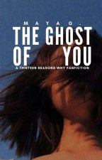THE GHOST OF YOU | THIRTEEN REASONS WHY ✓ by vvintxrfxll