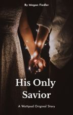 His Only Savior | #Wattys2019 by writer9616