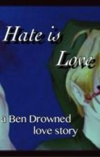Hate is Love (A Ben Drowned Love Story) by Cococupcake31