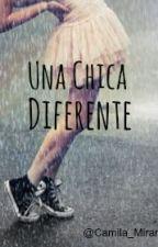 UNA CHICA DIFERENTE (UCD #1) editando by Camila_Miranda15
