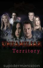 Unfamiliar Territory (A Friends Horror Fic) | ON HOLD by Supidermaniston
