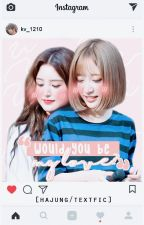 [ HAJUNG / GIRLGROUPS / TEXTFIC ] Would You Be My Love? by kv_1210