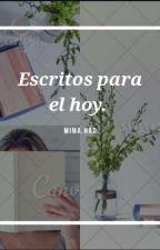 Escritos para el hoy by Mima_Had