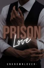 Prison Love [18+] by Peacefully_Quiet