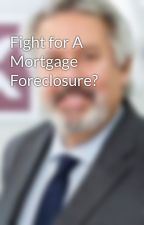 Fight for A Mortgage Foreclosure? by karbasianlawfirm