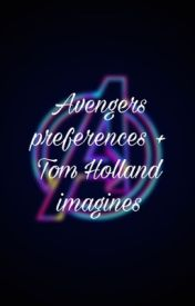 Tom Holland Imagines + Avengers Preferences - Lokis daughter