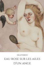 розовая вода на крыльях ангела. by deathbed_of_dolls