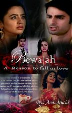 Bewajah: A Reason to fall in love ( Fs) by anandruchi