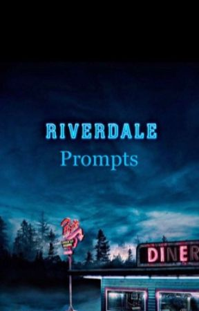 Riverdale Prompts by InternetAddict99