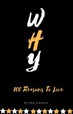 100 Reasons to Live by Zy_the_unicorn